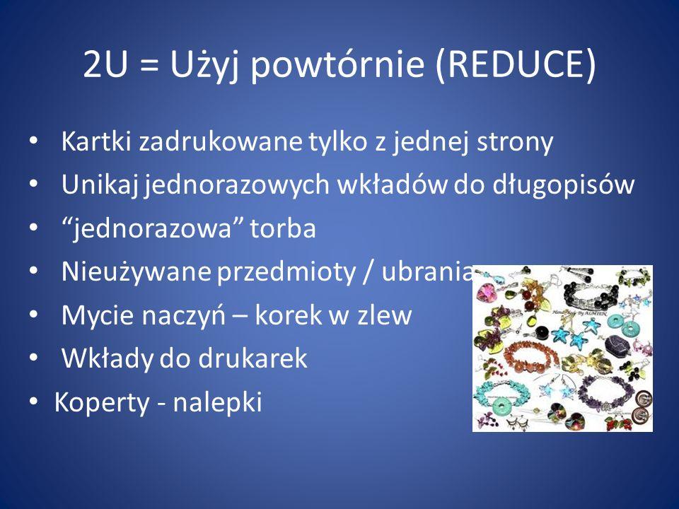 2U = Użyj powtórnie (REDUCE) Kartki zadrukowane tylko z jednej strony Unikaj jednorazowych wkładów do długopisów jednorazowa torba Nieużywane przedmio
