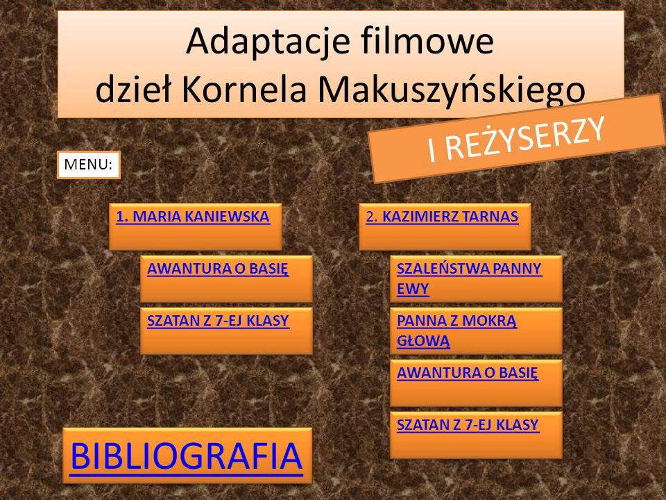 Adaptacje filmowe dzieł Kornela Makuszyńskiego I REŻYSERZY MENU: 1. MARIA KANIEWSKA 2. KAZIMIERZ TARNAS 2. KAZIMIERZ TARNAS AWANTURA O BASIĘ AWANTURA