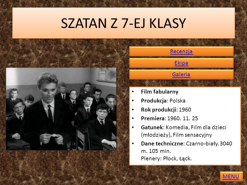 SZATAN Z 7-EJ KLASY Film fabularny Produkcja: Polska Rok produkcji: 1960 Premiera: 1960. 11. 25 Gatunek: Komedia, Film dla dzieci (młodzieży), Film se