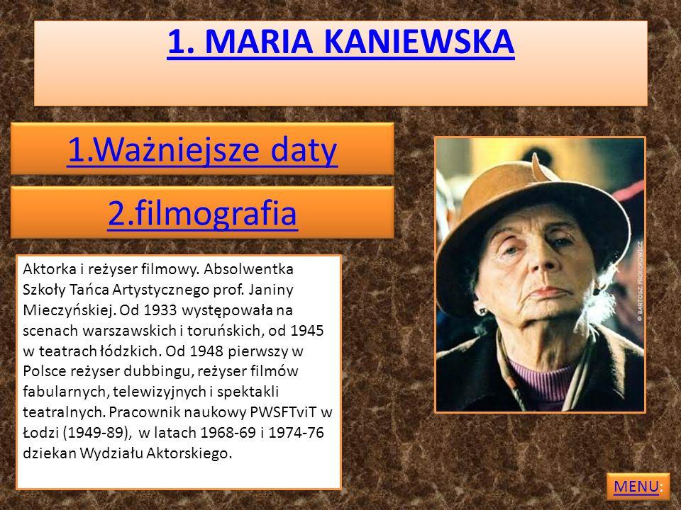 1. MARIA KANIEWSKA 2.filmografia Aktorka i reżyser filmowy. Absolwentka Szkoły Tańca Artystycznego prof. Janiny Mieczyńskiej. Od 1933 występowała na s