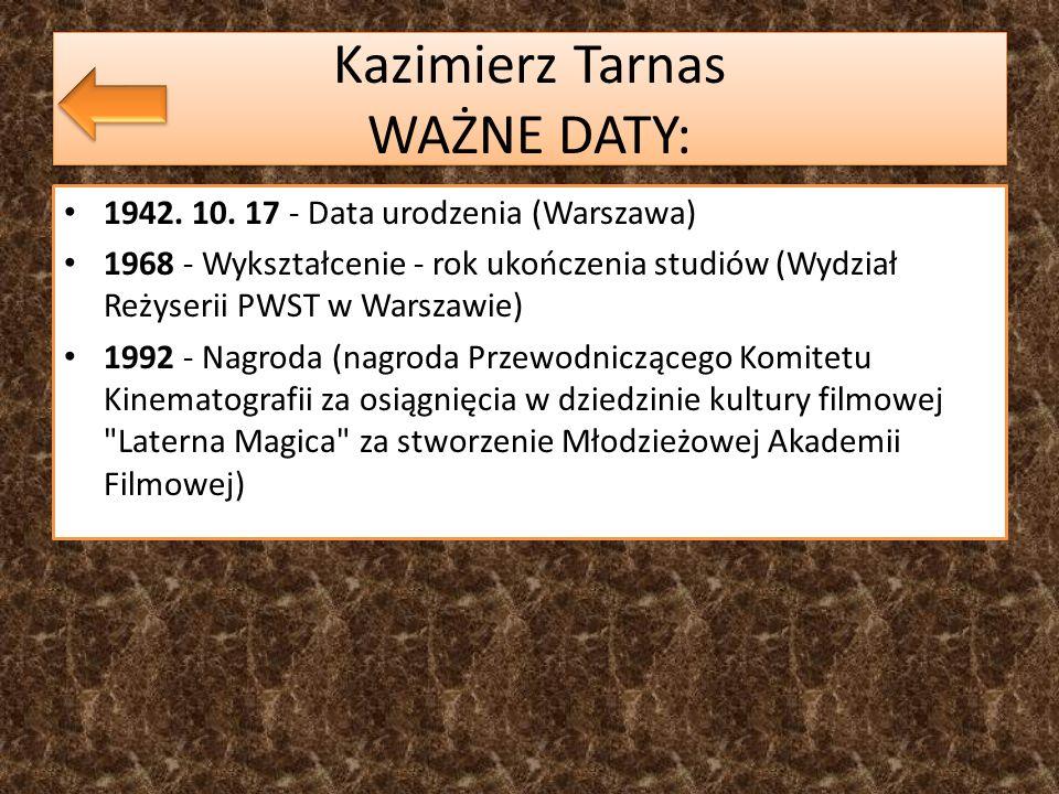 Kazimierz Tarnas WAŻNE DATY: 1942. 10. 17 - Data urodzenia (Warszawa) 1968 - Wykształcenie - rok ukończenia studiów (Wydział Reżyserii PWST w Warszawi