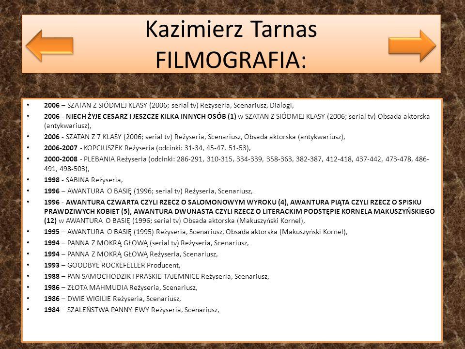 Kazimierz Tarnas FILMOGRAFIA: 2006 – SZATAN Z SIÓDMEJ KLASY (2006; serial tv) Reżyseria, Scenariusz, Dialogi, 2006 - NIECH ŻYJE CESARZ I JESZCZE KILKA