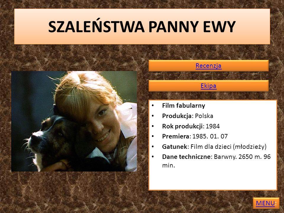 SZALEŃSTWA PANNY EWY Film fabularny Produkcja: Polska Rok produkcji: 1984 Premiera: 1985. 01. 07 Gatunek: Film dla dzieci (młodzieży) Dane techniczne:
