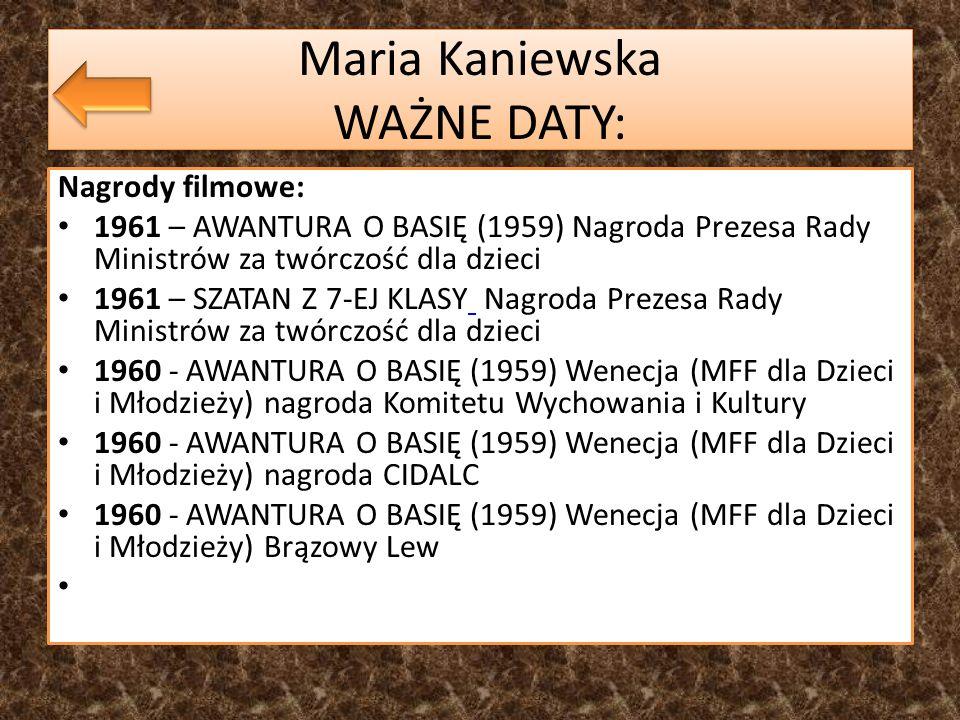 Maria Kaniewska WAŻNE DATY: Nagrody filmowe: 1961 – AWANTURA O BASIĘ (1959) Nagroda Prezesa Rady Ministrów za twórczość dla dzieci 1961 – SZATAN Z 7-E
