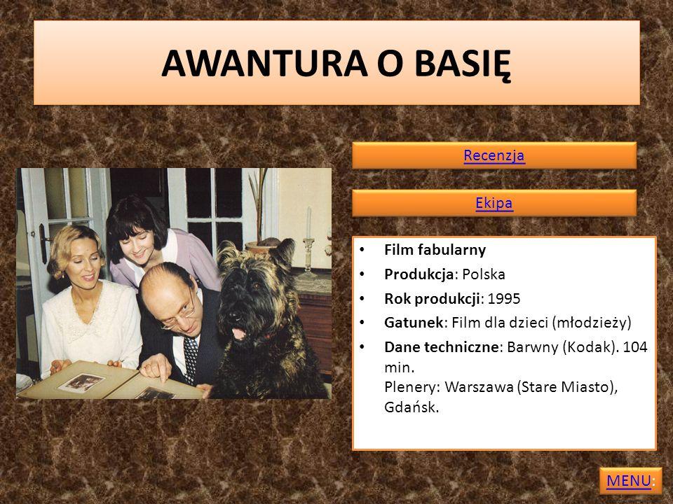 AWANTURA O BASIĘ Film fabularny Produkcja: Polska Rok produkcji: 1995 Gatunek: Film dla dzieci (młodzieży) Dane techniczne: Barwny (Kodak). 104 min. P