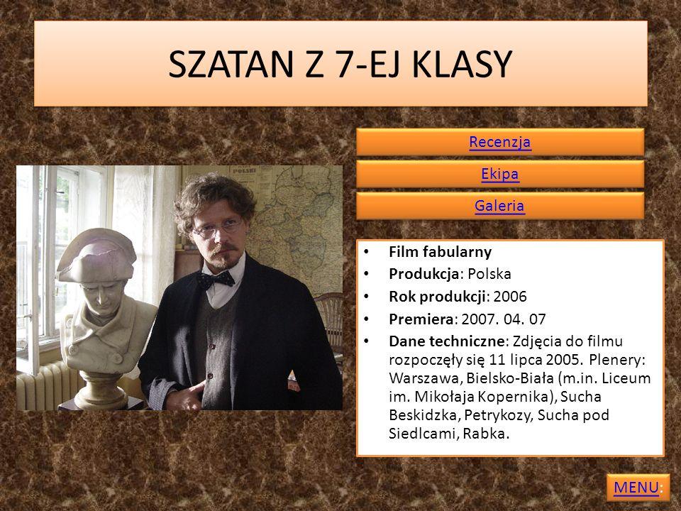 SZATAN Z 7-EJ KLASY Film fabularny Produkcja: Polska Rok produkcji: 2006 Premiera: 2007. 04. 07 Dane techniczne: Zdjęcia do filmu rozpoczęły się 11 li