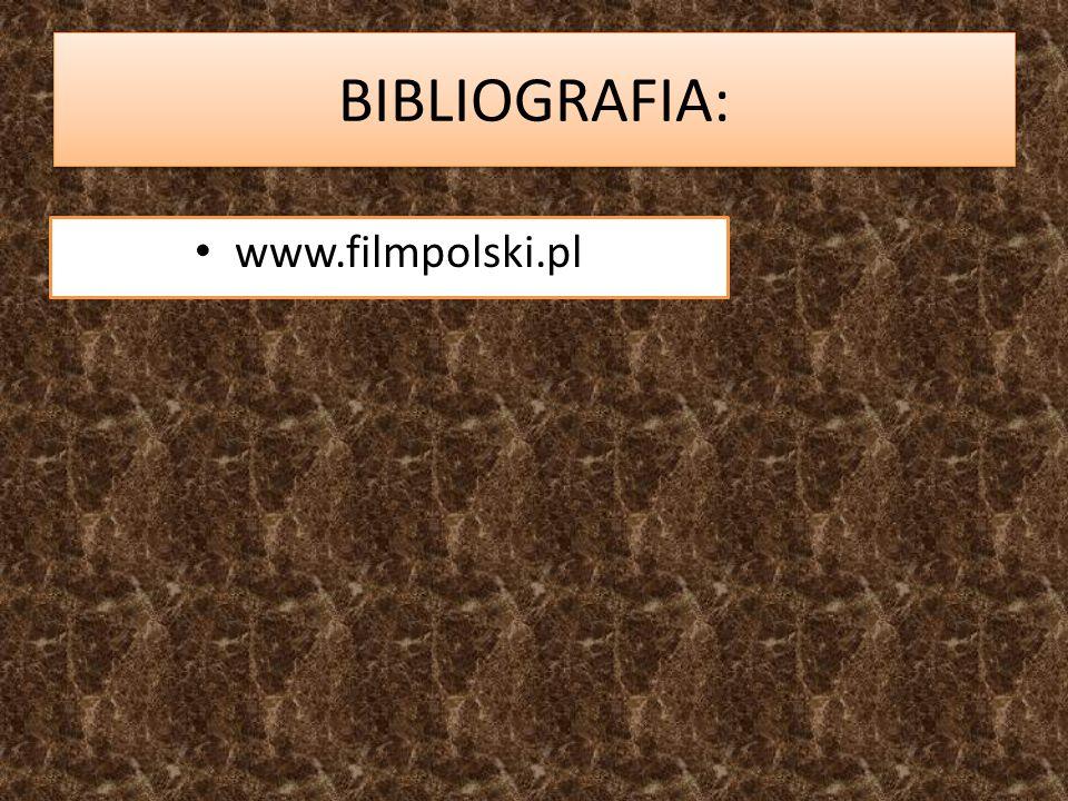 BIBLIOGRAFIA: www.filmpolski.pl