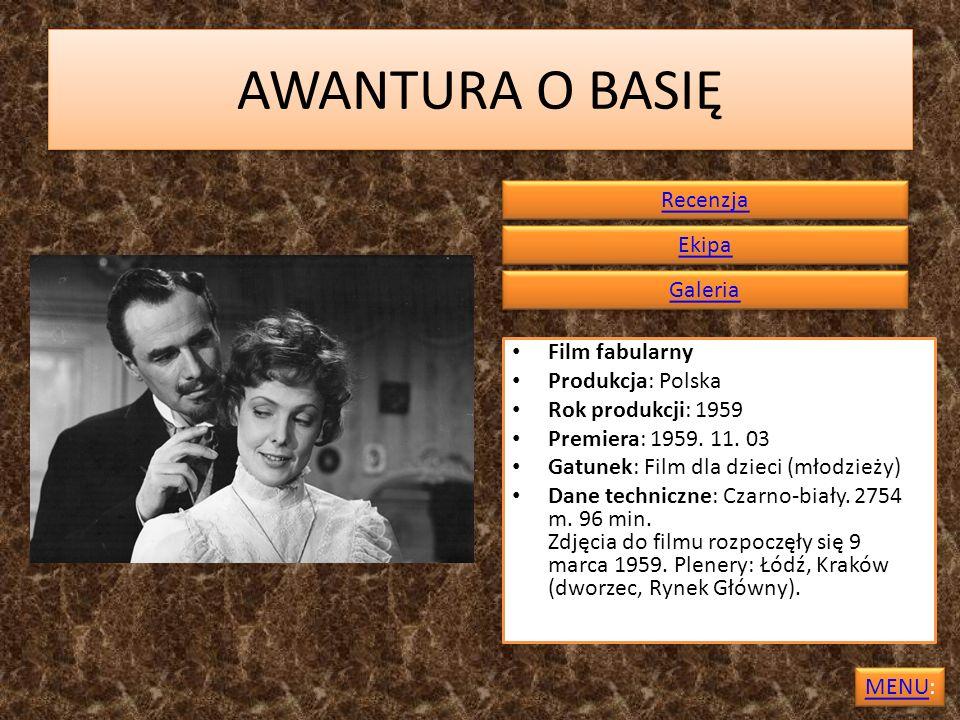 AWANTURA O BASIĘ Film fabularny Produkcja: Polska Rok produkcji: 1959 Premiera: 1959. 11. 03 Gatunek: Film dla dzieci (młodzieży) Dane techniczne: Cza