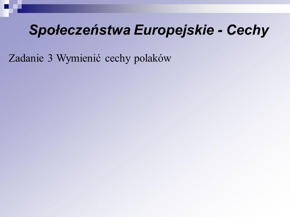 Społeczeństwa Europejskie - Cechy Zadanie 3 Wymienić cechy polaków