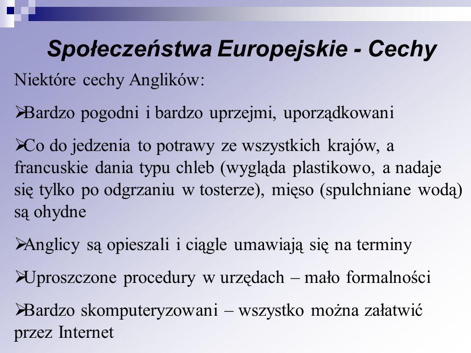 Społeczeństwa Europejskie - Cechy Niektóre cechy Anglików: Bardzo pogodni i bardzo uprzejmi, uporządkowani Co do jedzenia to potrawy ze wszystkich kra