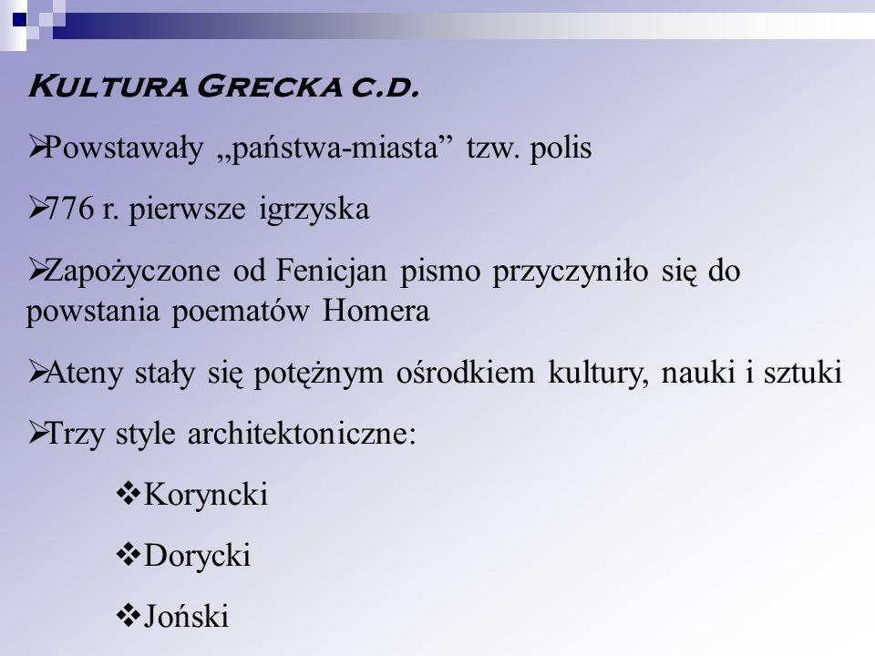 Kultura Grecka c.d. Powstawały państwa-miasta tzw. polis 776 r. pierwsze igrzyska Zapożyczone od Fenicjan pismo przyczyniło się do powstania poematów