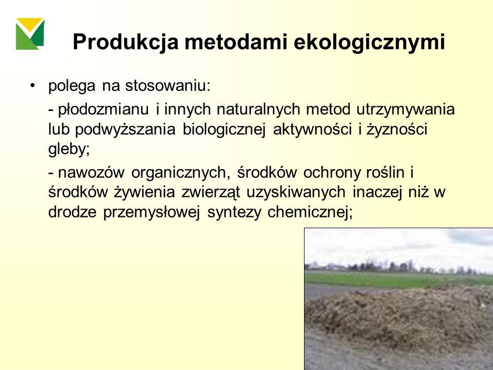 Produkcja metodami ekologicznymi polega na stosowaniu: - płodozmianu i innych naturalnych metod utrzymywania lub podwyższania biologicznej aktywności