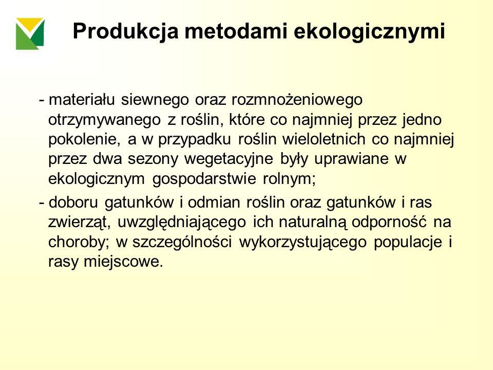 Produkcja metodami ekologicznymi - materiału siewnego oraz rozmnożeniowego otrzymywanego z roślin, które co najmniej przez jedno pokolenie, a w przypa