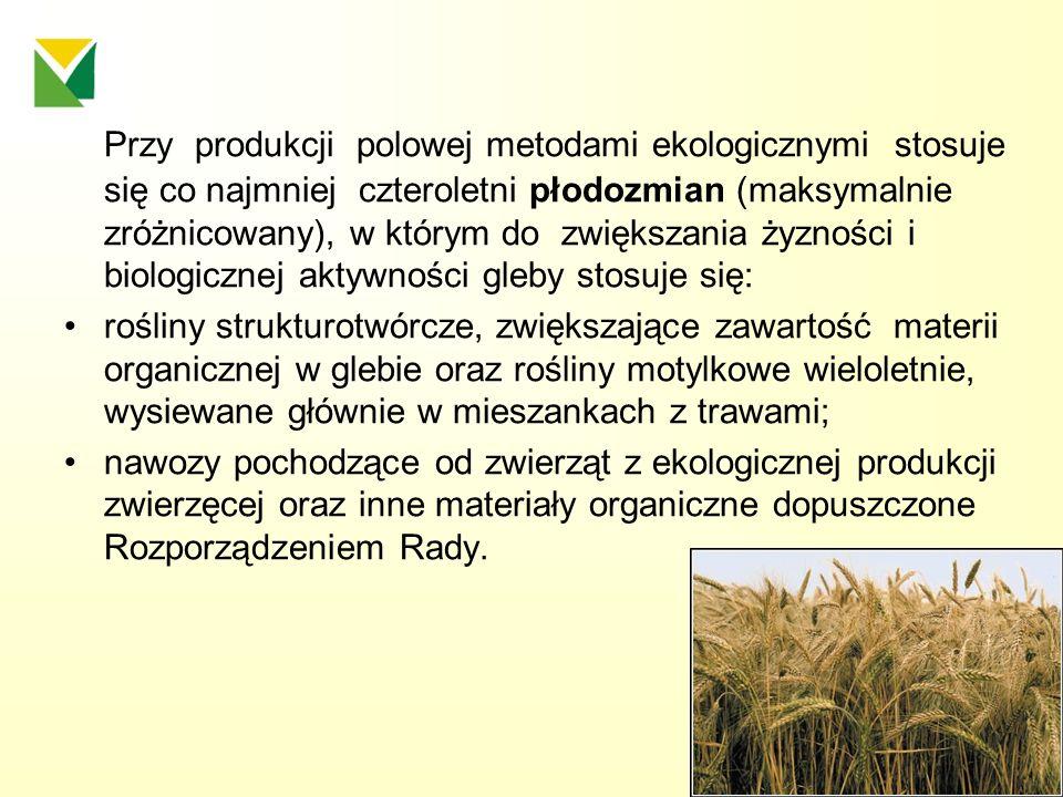 Przy produkcji polowej metodami ekologicznymi stosuje się co najmniej czteroletni płodozmian (maksymalnie zróżnicowany), w którym do zwiększania żyzno