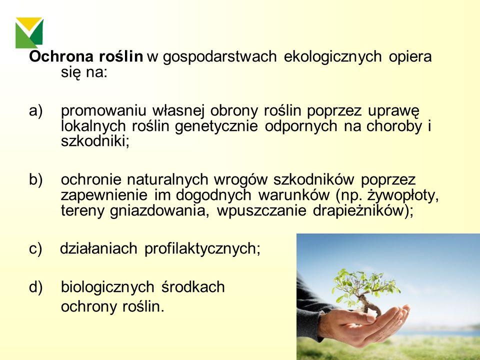 Ochrona roślin w gospodarstwach ekologicznych opiera się na: a)promowaniu własnej obrony roślin poprzez uprawę lokalnych roślin genetycznie odpornych
