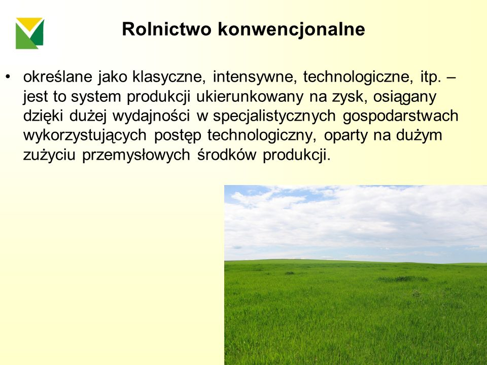 Rolnictwo konwencjonalne określane jako klasyczne, intensywne, technologiczne, itp. – jest to system produkcji ukierunkowany na zysk, osiągany dzięki