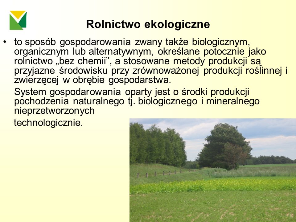 Rolnictwo ekologiczne to sposób gospodarowania zwany także biologicznym, organicznym lub alternatywnym, określane potocznie jako rolnictwo bez chemii,