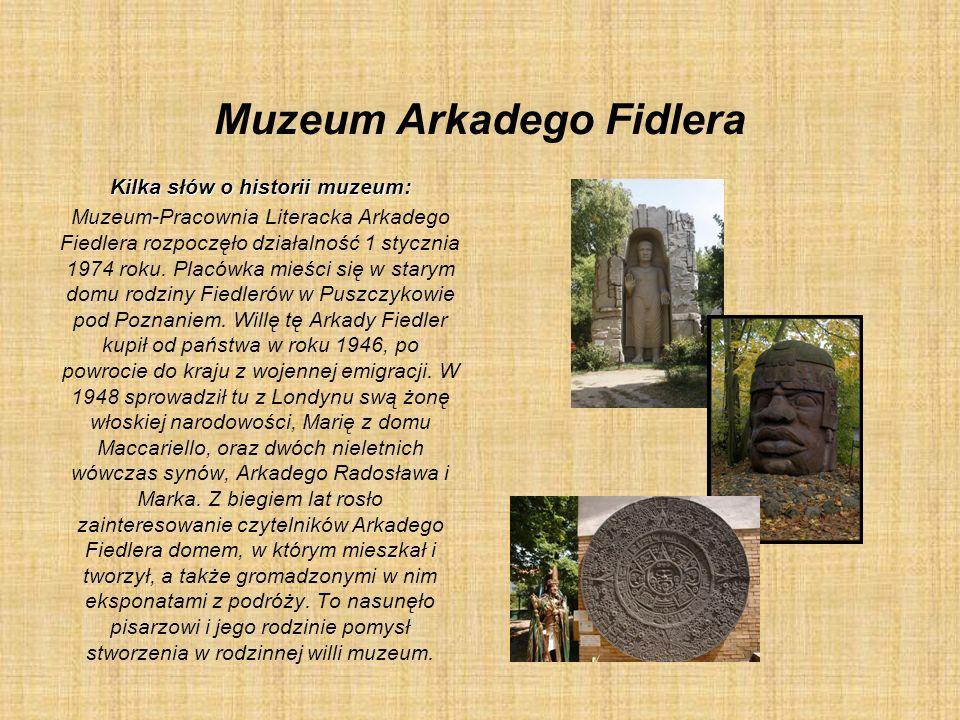Muzeum Arkadego Fidlera Kilka słów o historii muzeum: Muzeum-Pracownia Literacka Arkadego Fiedlera rozpoczęło działalność 1 stycznia 1974 roku. Placów