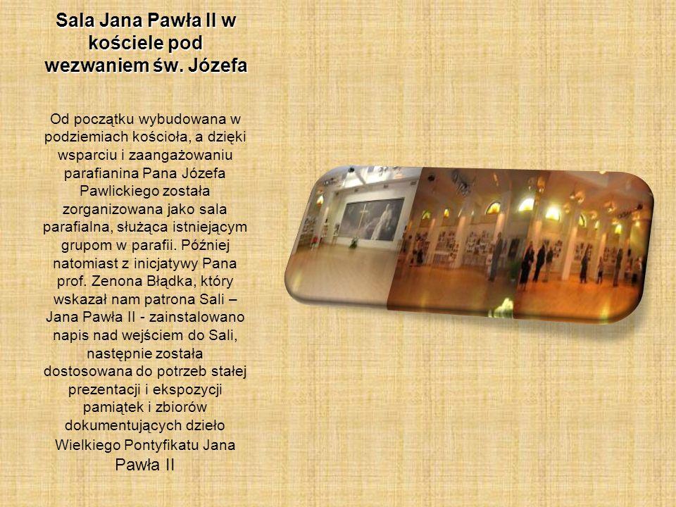 Sala Jana Pawła II w kościele pod wezwaniem św. Józefa Od początku wybudowana w podziemiach kościoła, a dzięki wsparciu i zaangażowaniu parafianina Pa