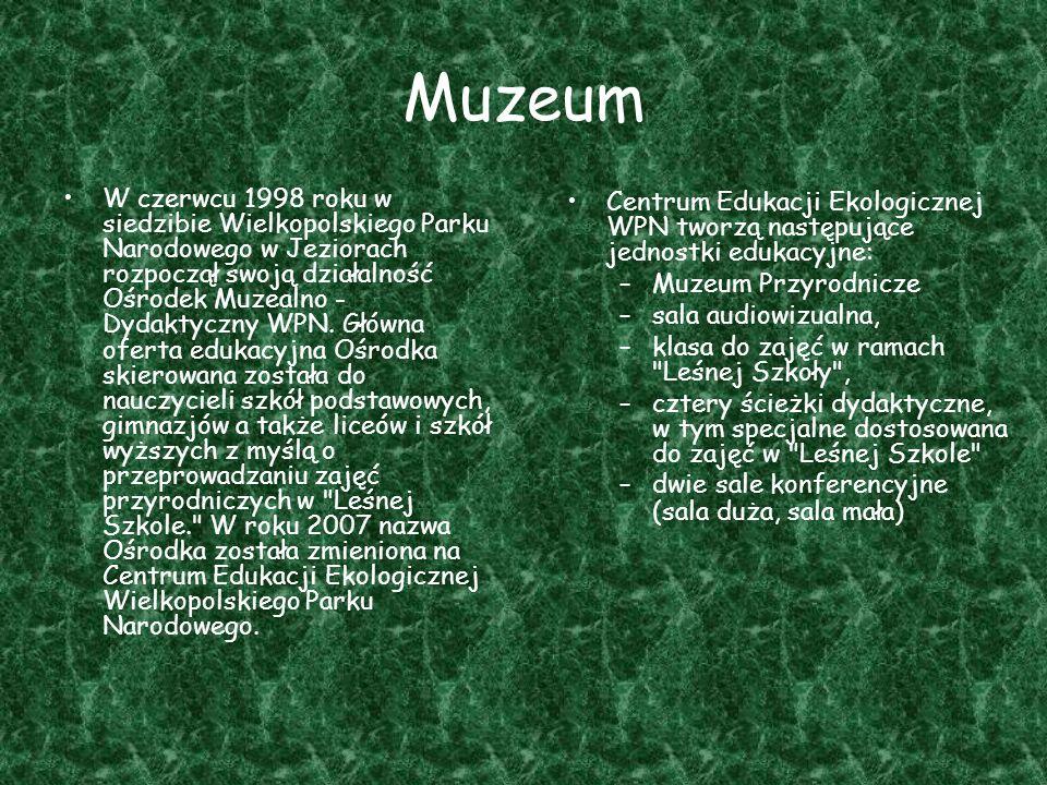 Muzeum W czerwcu 1998 roku w siedzibie Wielkopolskiego Parku Narodowego w Jeziorach rozpoczął swoją działalność Ośrodek Muzealno - Dydaktyczny WPN. Gł