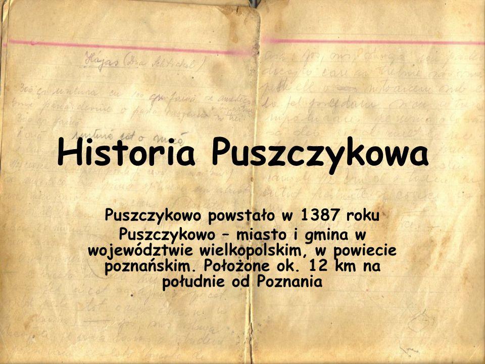 Historia Puszczykowa Puszczykowo powstało w 1387 roku Puszczykowo – miasto i gmina w województwie wielkopolskim, w powiecie poznańskim. Położone ok. 1