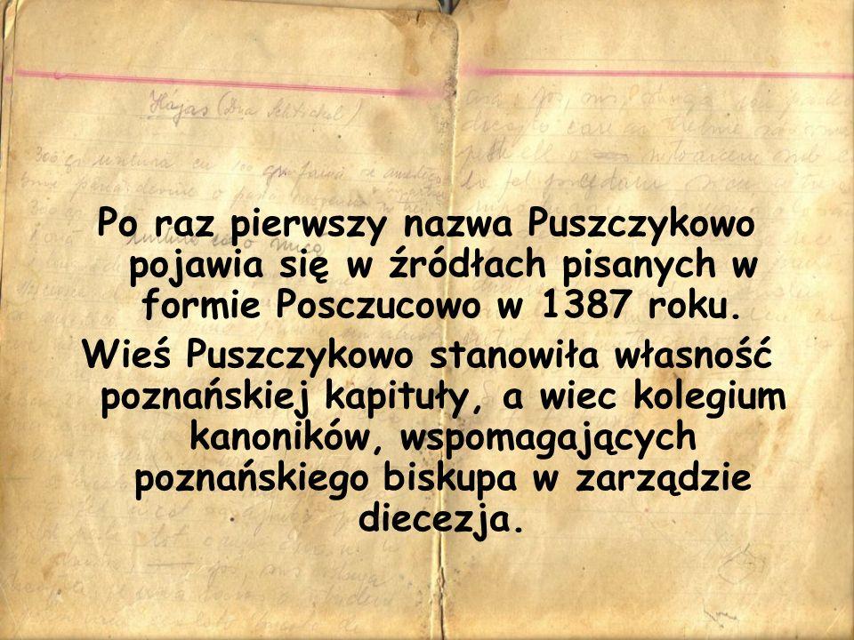 Po raz pierwszy nazwa Puszczykowo pojawia się w źródłach pisanych w formie Posczucowo w 1387 roku. Wieś Puszczykowo stanowiła własność poznańskiej kap