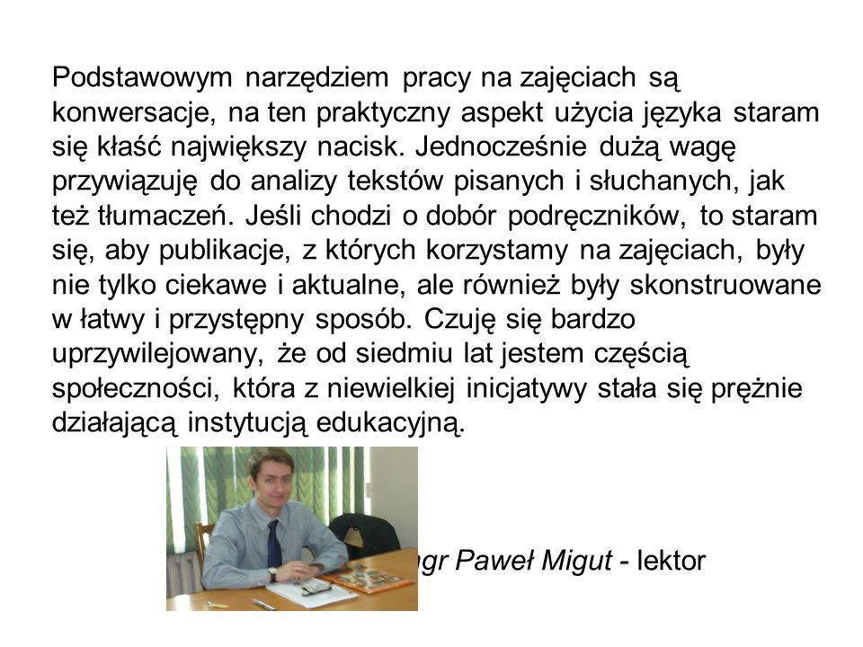 Podstawowym narzędziem pracy na zajęciach są konwersacje, na ten praktyczny aspekt użycia języka staram się kłaść największy nacisk. Jednocześnie dużą