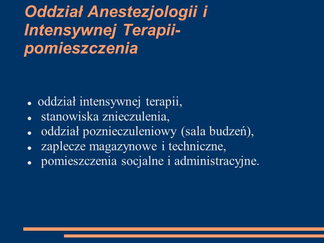 Oddział Anestezjologii i Intensywnej Terapii- pomieszczenia oddział intensywnej terapii, stanowiska znieczulenia, oddział poznieczuleniowy (sala budze