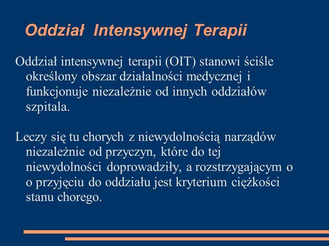 Oddział intensywnej terapii (OIT) stanowi ściśle określony obszar działalności medycznej i funkcjonuje niezależnie od innych oddziałów szpitala. Leczy