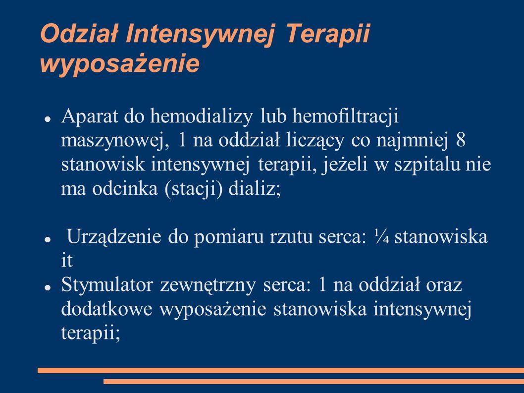 Odział Intensywnej Terapii wyposażenie Aparat do hemodializy lub hemofiltracji maszynowej, 1 na oddział liczący co najmniej 8 stanowisk intensywnej te
