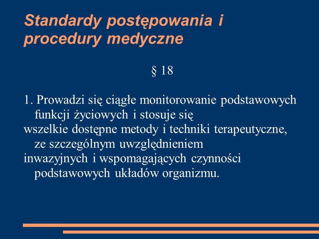 Standardy postępowania i procedury medyczne § 18 1. Prowadzi się ciągłe monitorowanie podstawowych funkcji życiowych i stosuje się wszelkie dostępne m