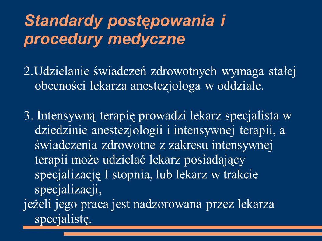 Standardy postępowania i procedury medyczne 2.Udzielanie świadczeń zdrowotnych wymaga stałej obecności lekarza anestezjologa w oddziale. 3. Intensywną