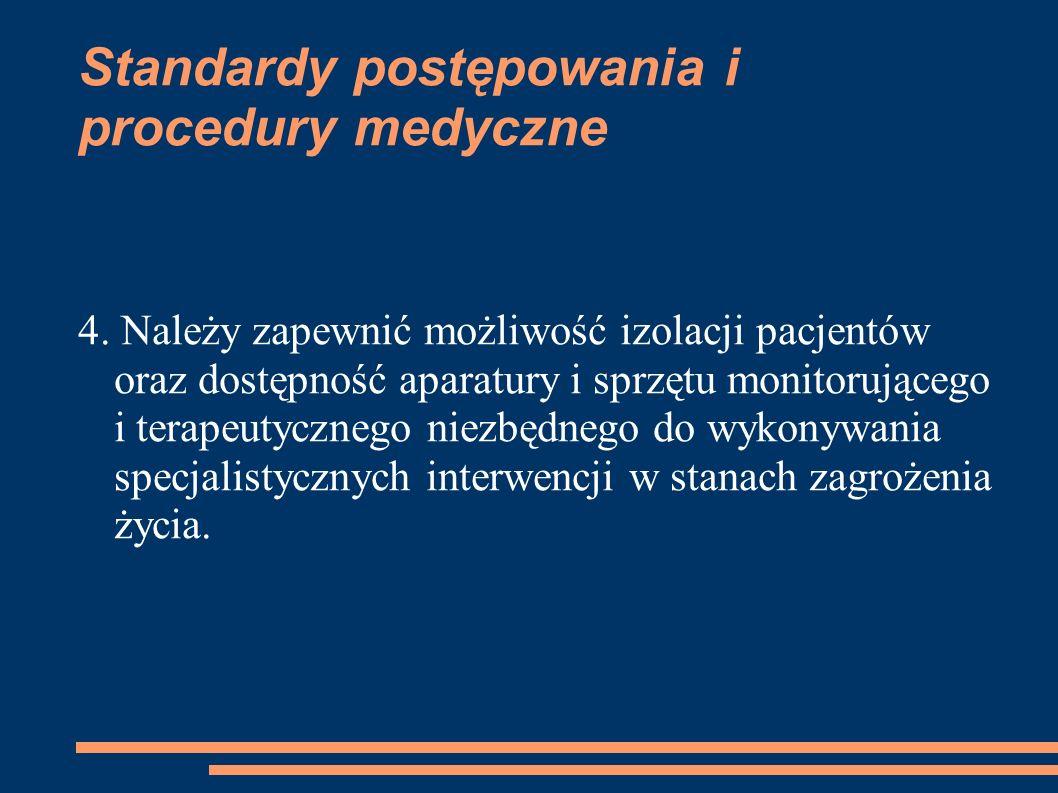 Standardy postępowania i procedury medyczne 4. Należy zapewnić możliwość izolacji pacjentów oraz dostępność aparatury i sprzętu monitorującego i terap
