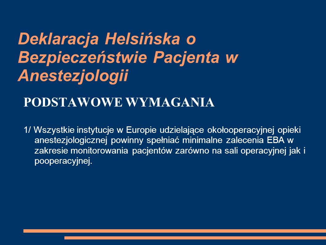 Deklaracja Helsińska o Bezpieczeństwie Pacjenta w Anestezjologii PODSTAWOWE WYMAGANIA 1/ Wszystkie instytucje w Europie udzielające okołooperacyjnej o