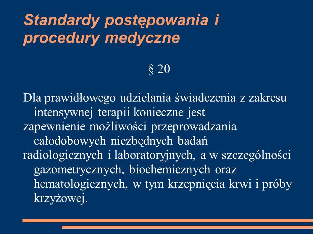 Standardy postępowania i procedury medyczne § 20 Dla prawidłowego udzielania świadczenia z zakresu intensywnej terapii konieczne jest zapewnienie możl