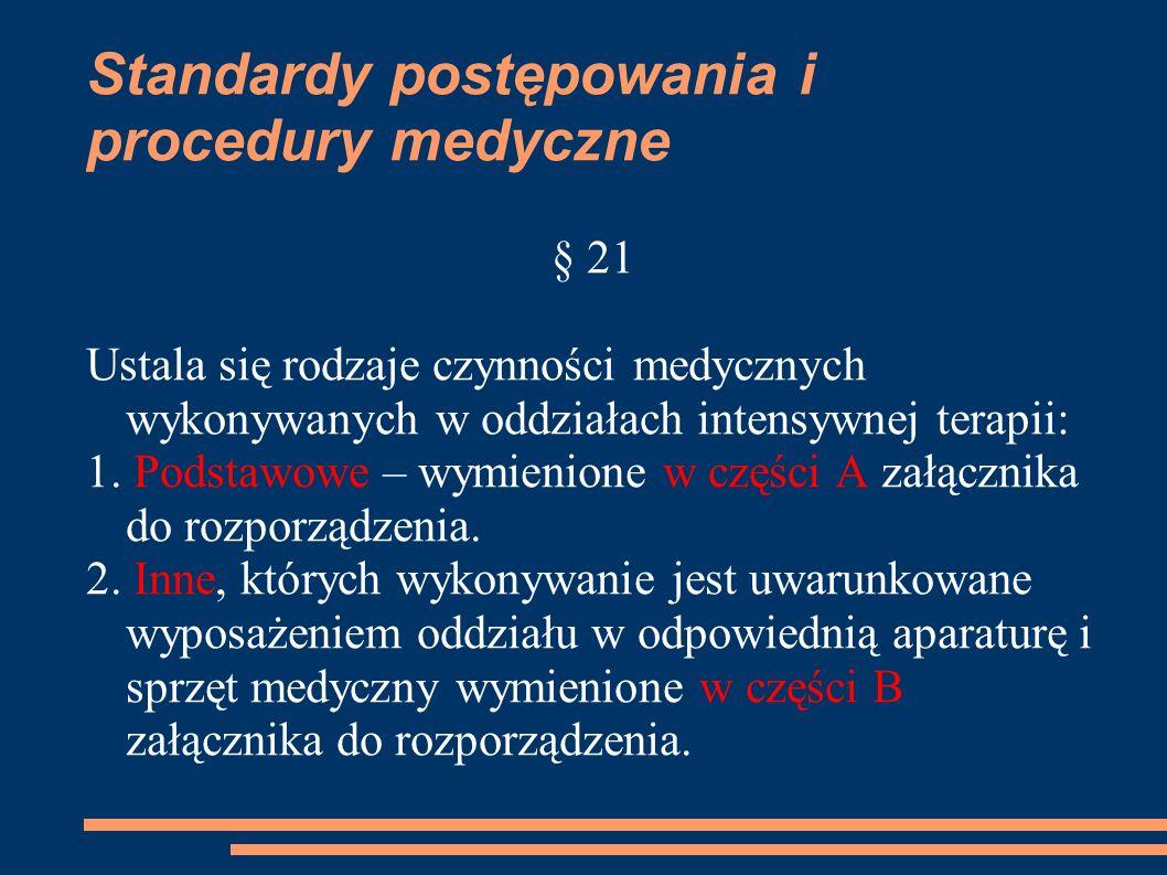Standardy postępowania i procedury medyczne § 21 Ustala się rodzaje czynności medycznych wykonywanych w oddziałach intensywnej terapii: 1. Podstawowe
