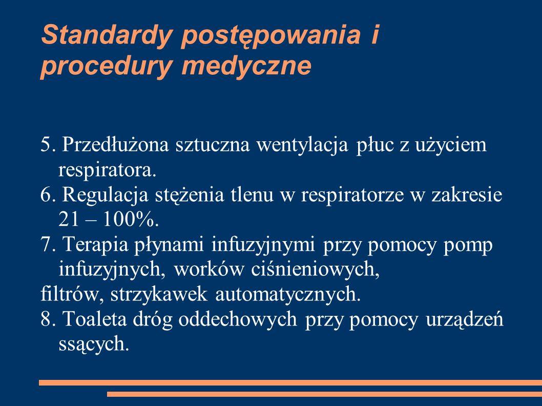 Standardy postępowania i procedury medyczne 5. Przedłużona sztuczna wentylacja płuc z użyciem respiratora. 6. Regulacja stężenia tlenu w respiratorze