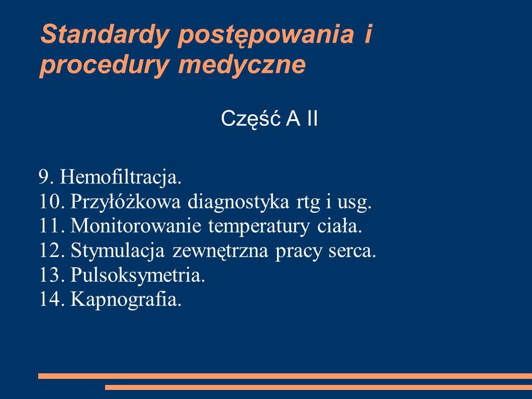 Standardy postępowania i procedury medyczne Część A II 9. Hemofiltracja. 10. Przyłóżkowa diagnostyka rtg i usg. 11. Monitorowanie temperatury ciała. 1