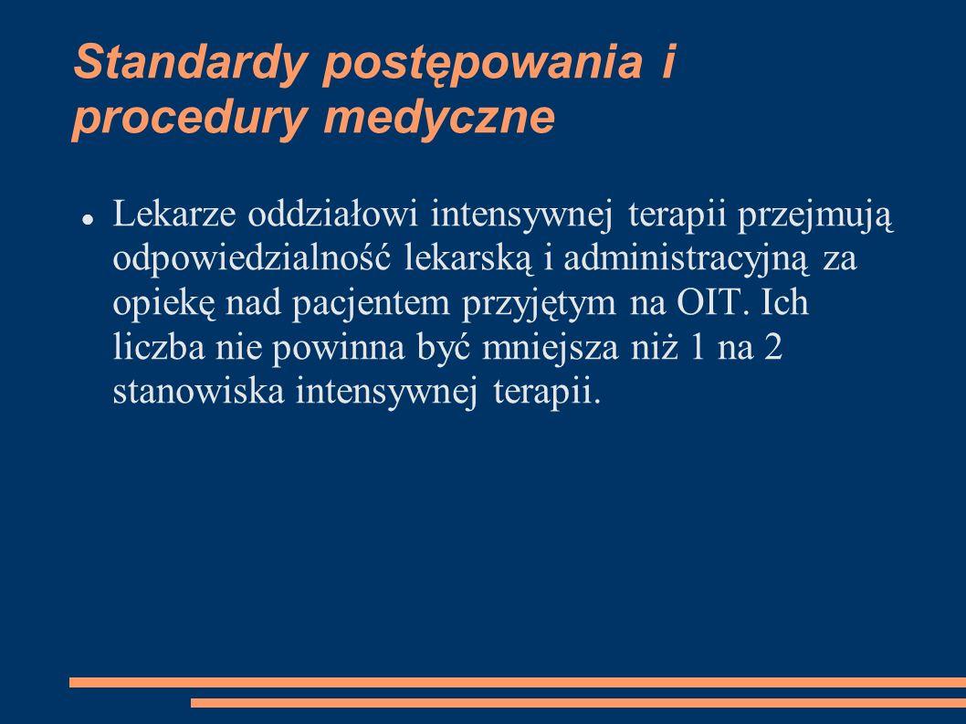 Standardy postępowania i procedury medyczne Lekarze oddziałowi intensywnej terapii przejmują odpowiedzialność lekarską i administracyjną za opiekę nad