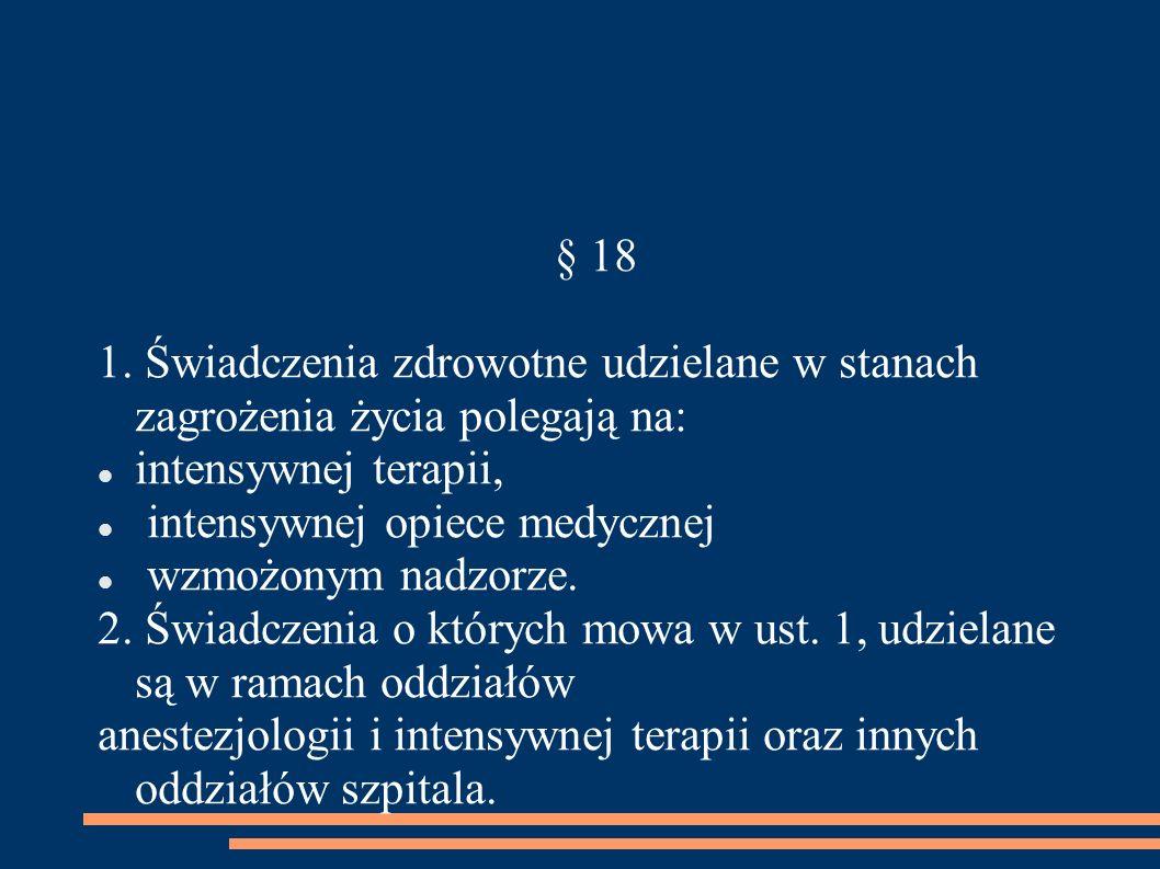 § 18 1. Świadczenia zdrowotne udzielane w stanach zagrożenia życia polegają na: intensywnej terapii, intensywnej opiece medycznej wzmożonym nadzorze.