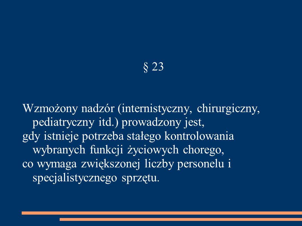 § 23 Wzmożony nadzór (internistyczny, chirurgiczny, pediatryczny itd.) prowadzony jest, gdy istnieje potrzeba stałego kontrolowania wybranych funkcji