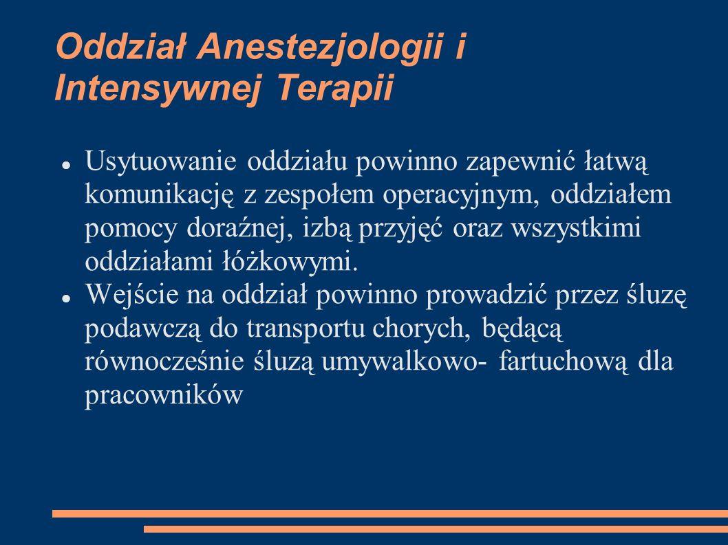 Oddział Anestezjologii i Intensywnej Terapii Usytuowanie oddziału powinno zapewnić łatwą komunikację z zespołem operacyjnym, oddziałem pomocy doraźnej