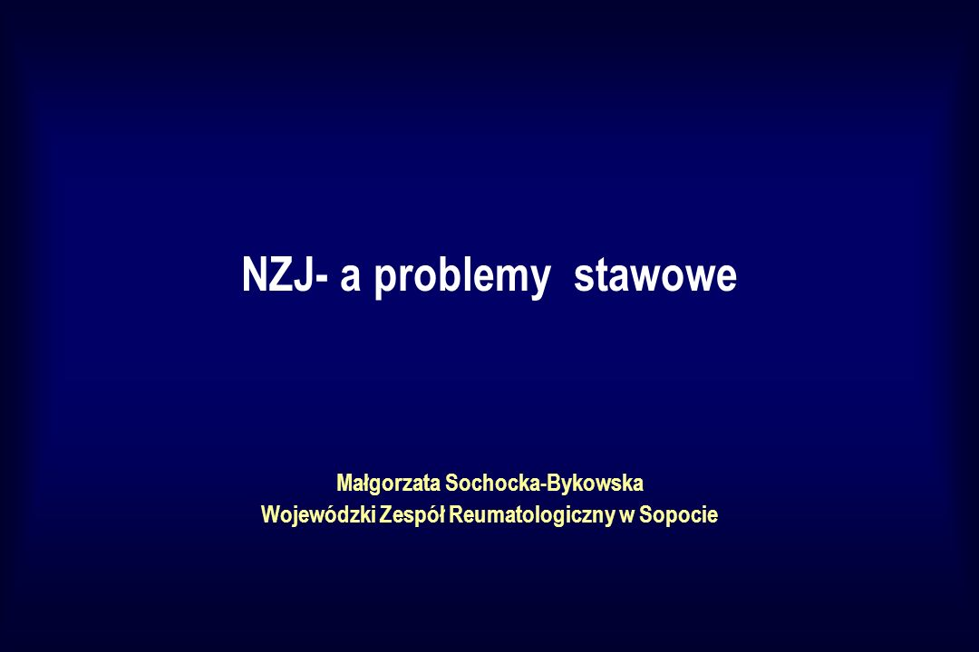 NZJ- a problemy stawowe Małgorzata Sochocka-Bykowska Wojewódzki Zespół Reumatologiczny w Sopocie