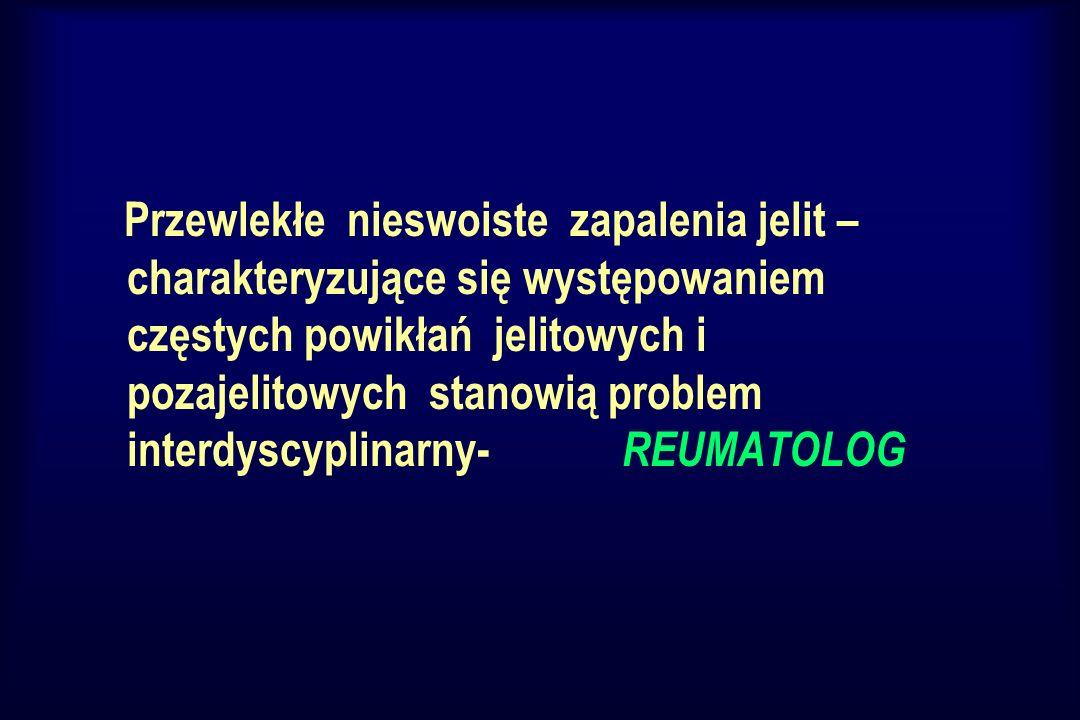 Spondyloartropatie Seronegatywne & Zesztywniające Zapalenie Stawów Kręgosłupa & Reaktywne Zapalenie Stawów -po zakażeniach nabytych drogą płciową /SARA/ -po zakażeniach jelit & Spondyloartropatie młodzieńcze & Łuszczycowe Zapalenie Stawów & Zapalenie stawów w przebiegu chorób jelit