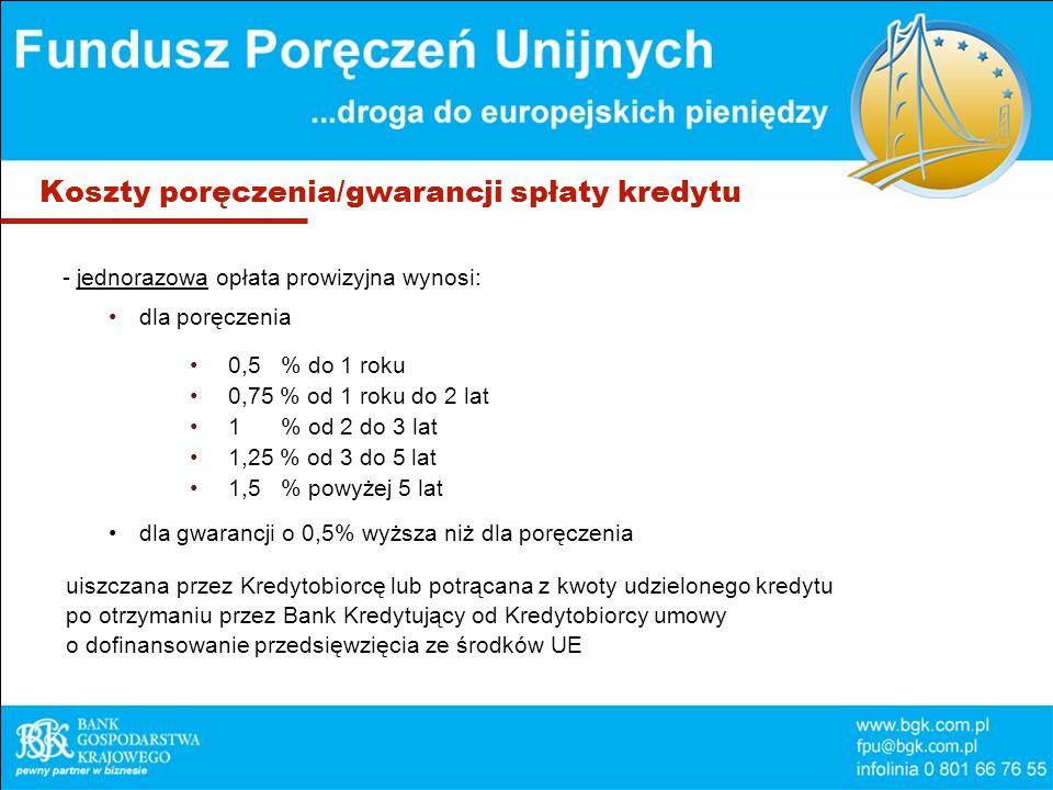 Koszty poręczenia/gwarancji spłaty kredytu - jednorazowa opłata prowizyjna wynosi: dla poręczenia 0,5 % do 1 roku 0,75 % od 1 roku do 2 lat 1 % od 2 d