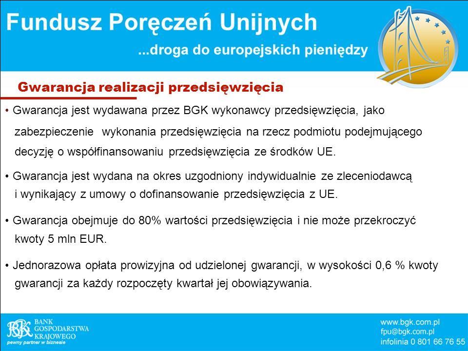 Gwarancja realizacji przedsięwzięcia Gwarancja jest wydawana przez BGK wykonawcy przedsięwzięcia, jako zabezpieczenie wykonania przedsięwzięcia na rzecz podmiotu podejmującego decyzję o współfinansowaniu przedsięwzięcia ze środków UE.