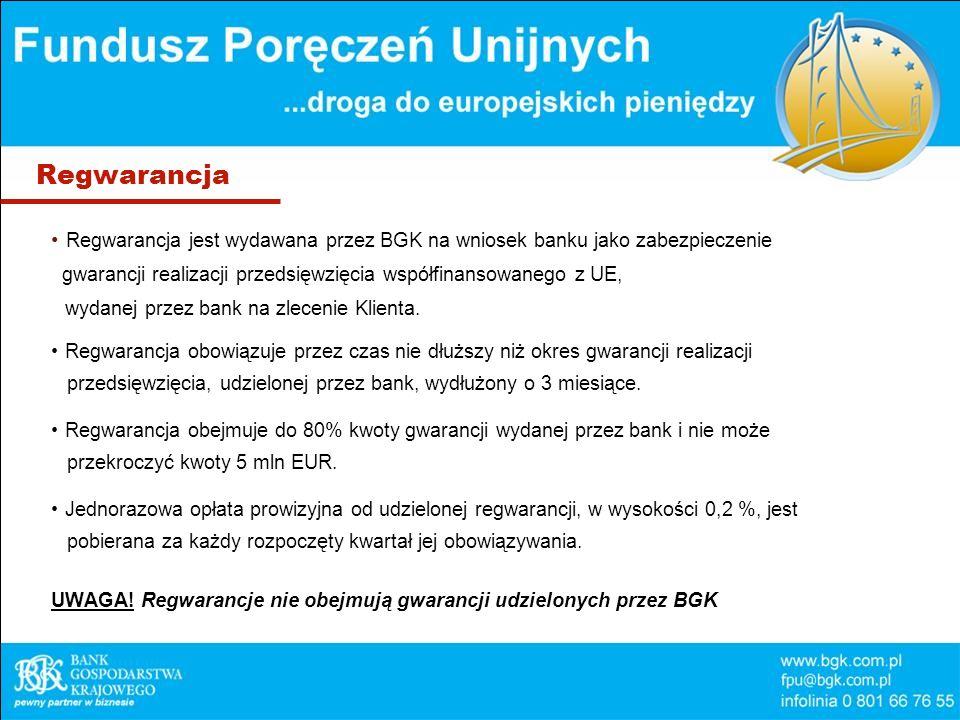 Regwarancja Regwarancja jest wydawana przez BGK na wniosek banku jako zabezpieczenie gwarancji realizacji przedsięwzięcia współfinansowanego z UE, wydanej przez bank na zlecenie Klienta.