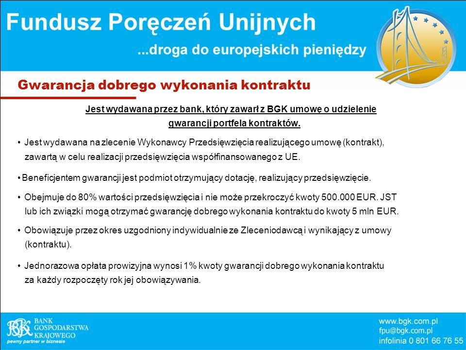 Gwarancja dobrego wykonania kontraktu Jest wydawana przez bank, który zawarł z BGK umowę o udzielenie gwarancji portfela kontraktów. Jest wydawana na