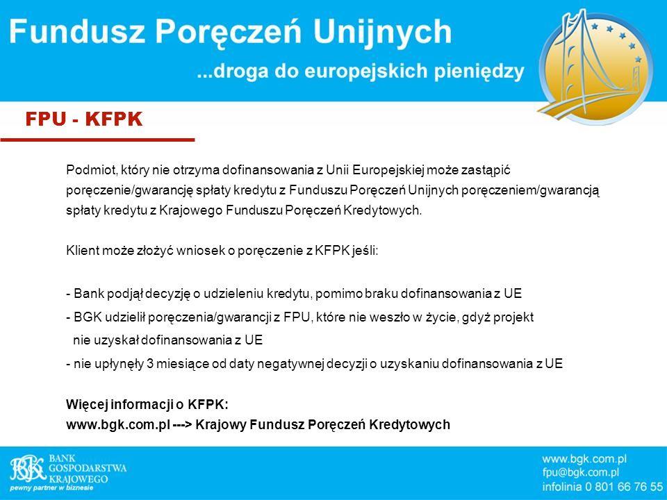 FPU - KFPK Podmiot, który nie otrzyma dofinansowania z Unii Europejskiej może zastąpić poręczenie/gwarancję spłaty kredytu z Funduszu Poręczeń Unijnych poręczeniem/gwarancją spłaty kredytu z Krajowego Funduszu Poręczeń Kredytowych.
