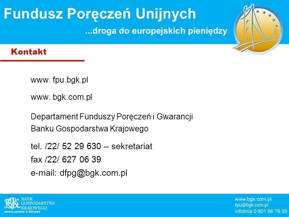 Kontakt www. fpu.bgk.pl www. bgk.com.pl Departament Funduszy Poręczeń i Gwarancji Banku Gospodarstwa Krajowego tel. /22/ 52 29 630 – sekretariat fax /